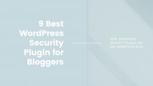 9 Best WordPress Security Plugin for Bloggers