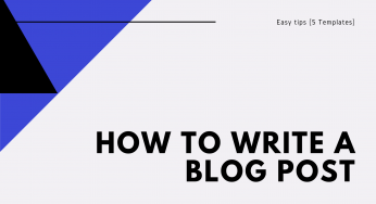 How to write a Blog post: Easy tips (5 Templates)
